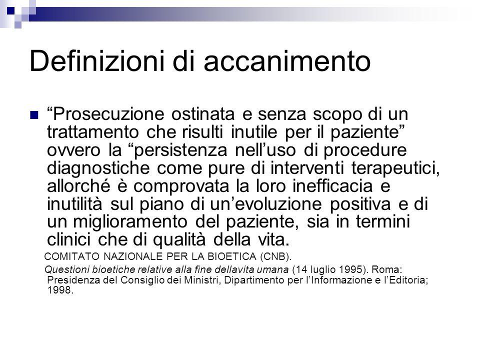 Definizioni di accanimento Prosecuzione ostinata e senza scopo di un trattamento che risulti inutile per il paziente ovvero la persistenza nelluso di