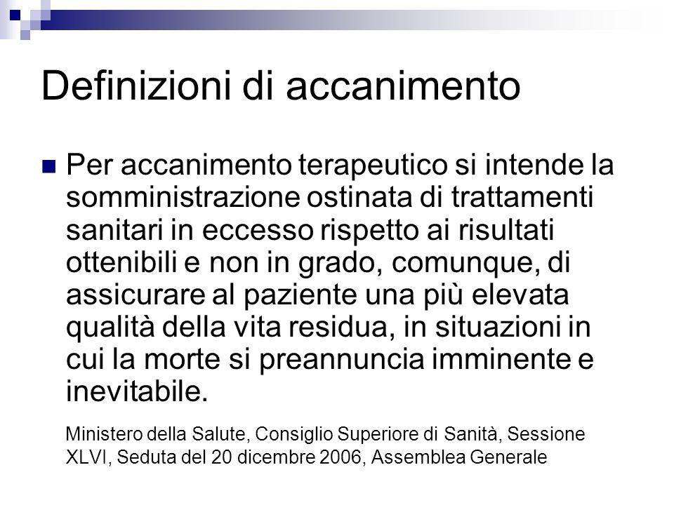 Definizioni di accanimento Per accanimento terapeutico si intende la somministrazione ostinata di trattamenti sanitari in eccesso rispetto ai risultat