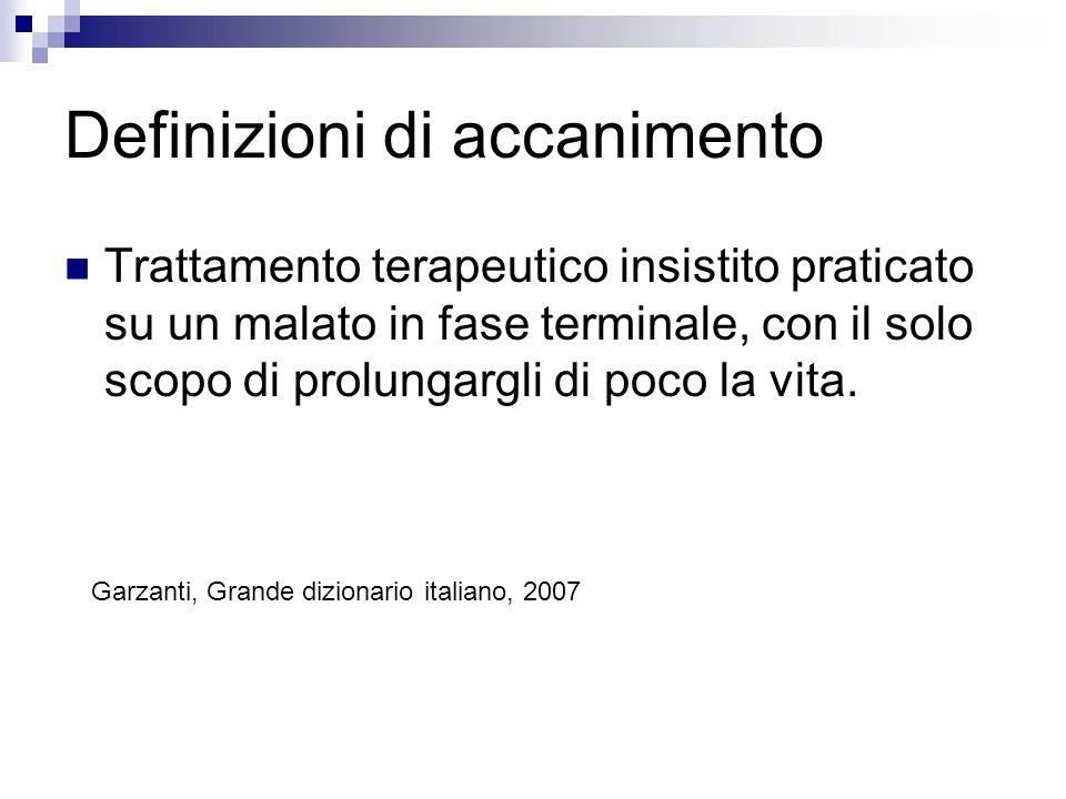 Definizioni di accanimento Trattamento terapeutico insistito praticato su un malato in fase terminale, con il solo scopo di prolungargli di poco la vi
