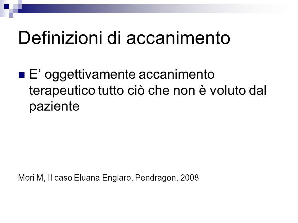 Definizioni di accanimento E oggettivamente accanimento terapeutico tutto ciò che non è voluto dal paziente Mori M, Il caso Eluana Englaro, Pendragon,
