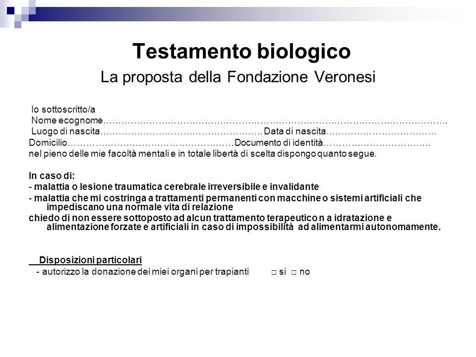 Testamento biologico La proposta della Fondazione Veronesi Io sottoscritto/a Nome ecognome…………………………………………………………………………………………………. Luogo di nascita……………