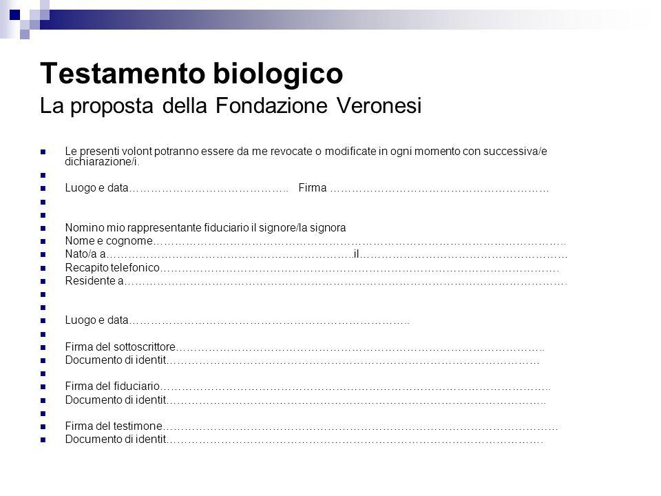 Testamento biologico La proposta della Fondazione Veronesi Le presenti volont potranno essere da me revocate o modificate in ogni momento con successi