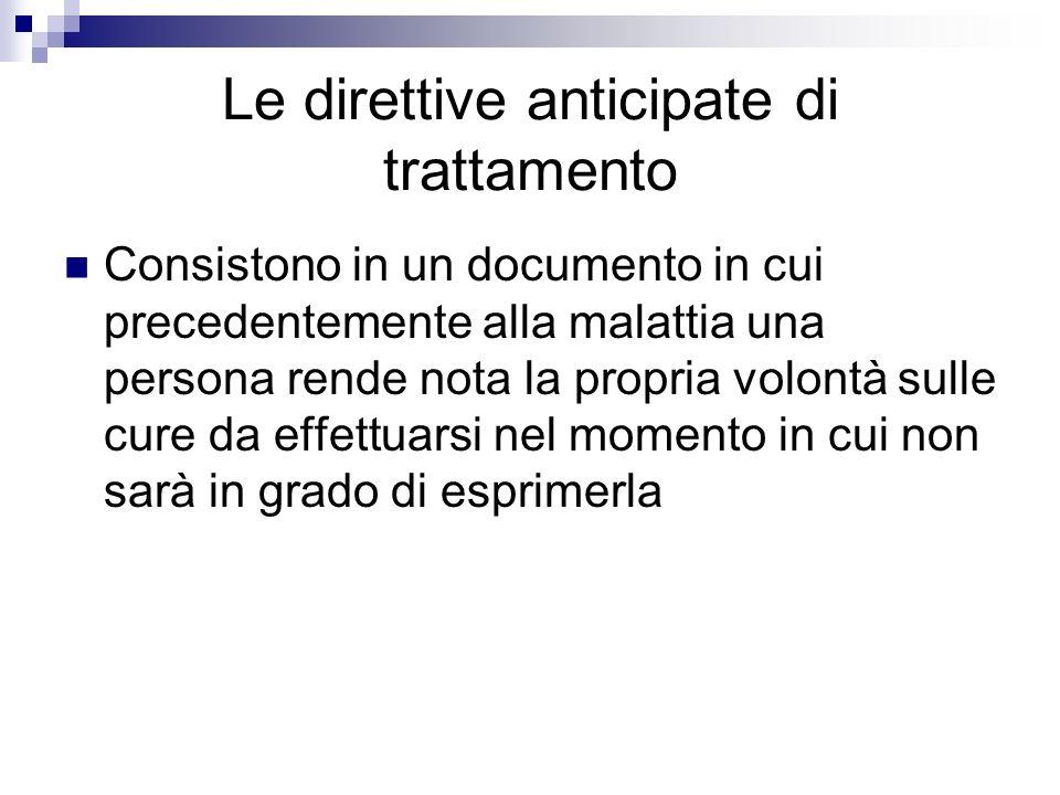 Le direttive anticipate di trattamento Consistono in un documento in cui precedentemente alla malattia una persona rende nota la propria volontà sulle
