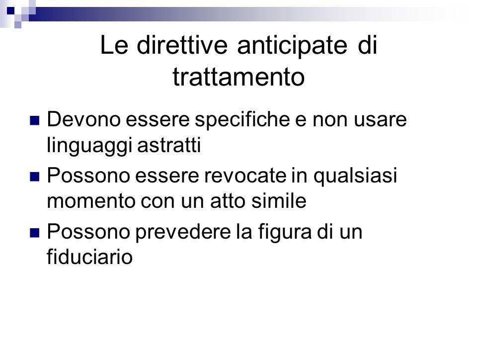 Le direttive anticipate di trattamento Devono essere specifiche e non usare linguaggi astratti Possono essere revocate in qualsiasi momento con un att