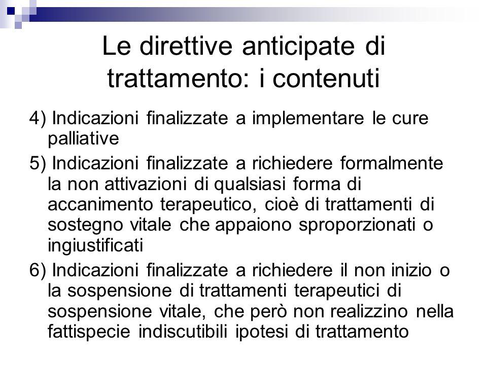 Le direttive anticipate di trattamento: i contenuti 4) Indicazioni finalizzate a implementare le cure palliative 5) Indicazioni finalizzate a richiede