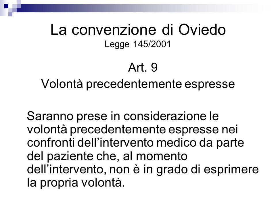 La convenzione di Oviedo Legge 145/2001 Art. 9 Volontà precedentemente espresse Saranno prese in considerazione le volontà precedentemente espresse ne