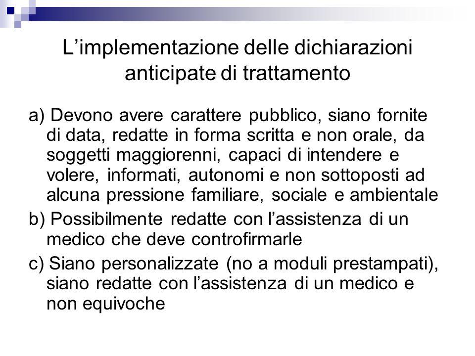 Limplementazione delle dichiarazioni anticipate di trattamento a) Devono avere carattere pubblico, siano fornite di data, redatte in forma scritta e n