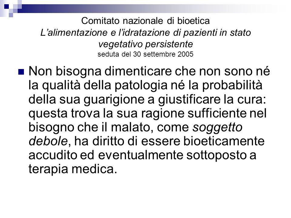 Comitato nazionale di bioetica Lalimentazione e lidratazione di pazienti in stato vegetativo persistente seduta del 30 settembre 2005 Non bisogna dime