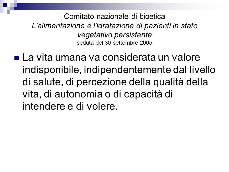 Comitato nazionale di bioetica Lalimentazione e lidratazione di pazienti in stato vegetativo persistente seduta del 30 settembre 2005 La vita umana va