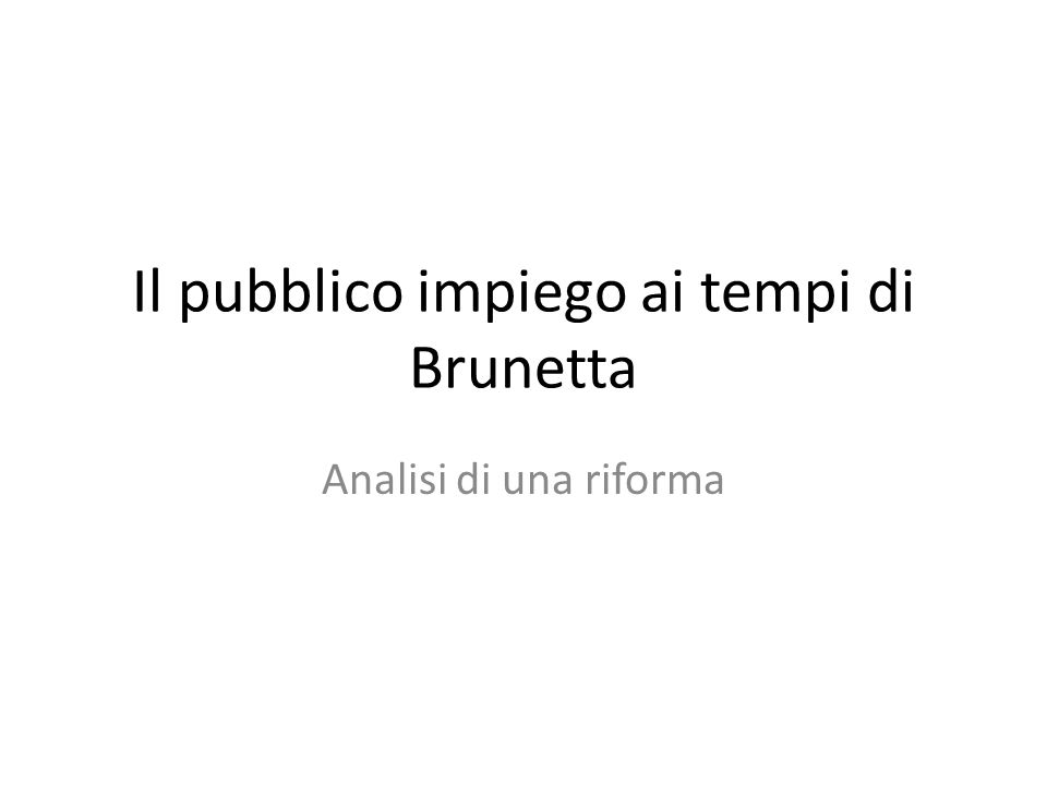 Il pubblico impiego ai tempi di Brunetta Analisi di una riforma