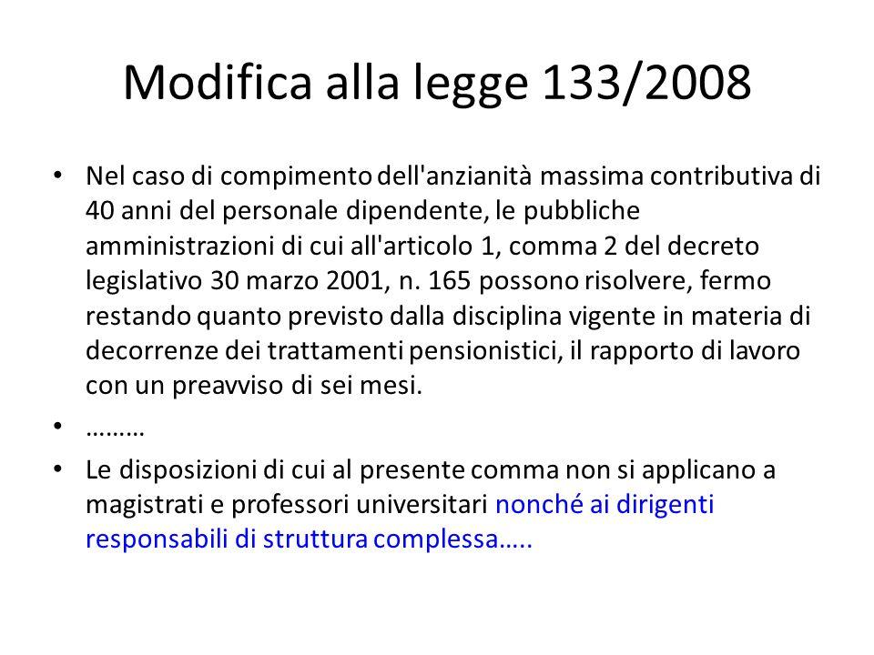 Modifica alla legge 133/2008 Nel caso di compimento dell anzianità massima contributiva di 40 anni del personale dipendente, le pubbliche amministrazioni di cui all articolo 1, comma 2 del decreto legislativo 30 marzo 2001, n.
