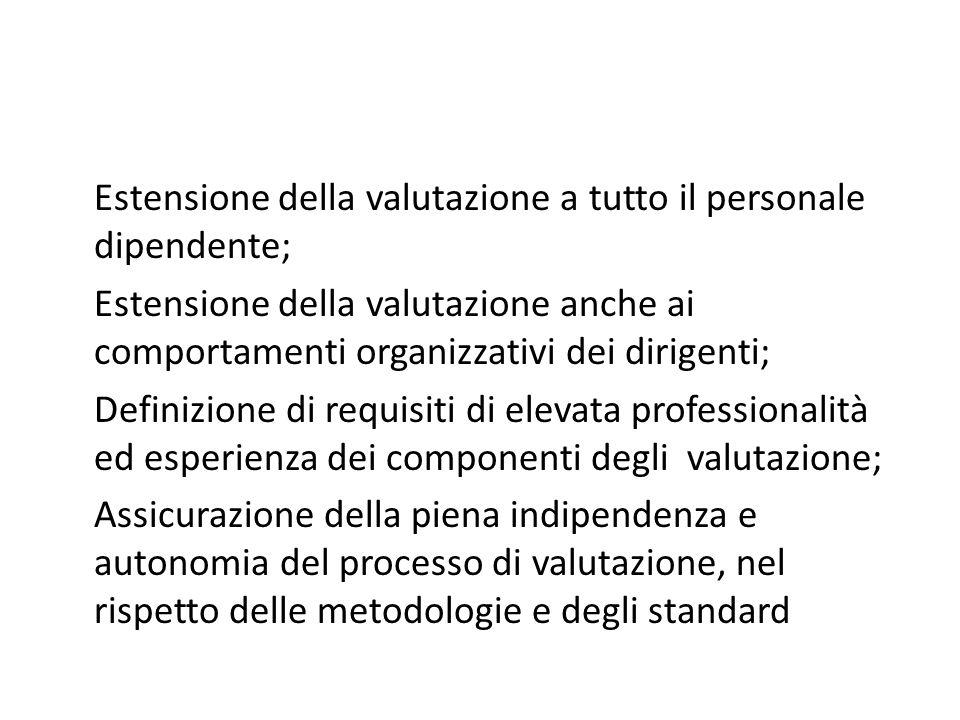 Estensione della valutazione a tutto il personale dipendente; Estensione della valutazione anche ai comportamenti organizzativi dei dirigenti; Definizione di requisiti di elevata professionalità ed esperienza dei componenti degli valutazione; Assicurazione della piena indipendenza e autonomia del processo di valutazione, nel rispetto delle metodologie e degli standard