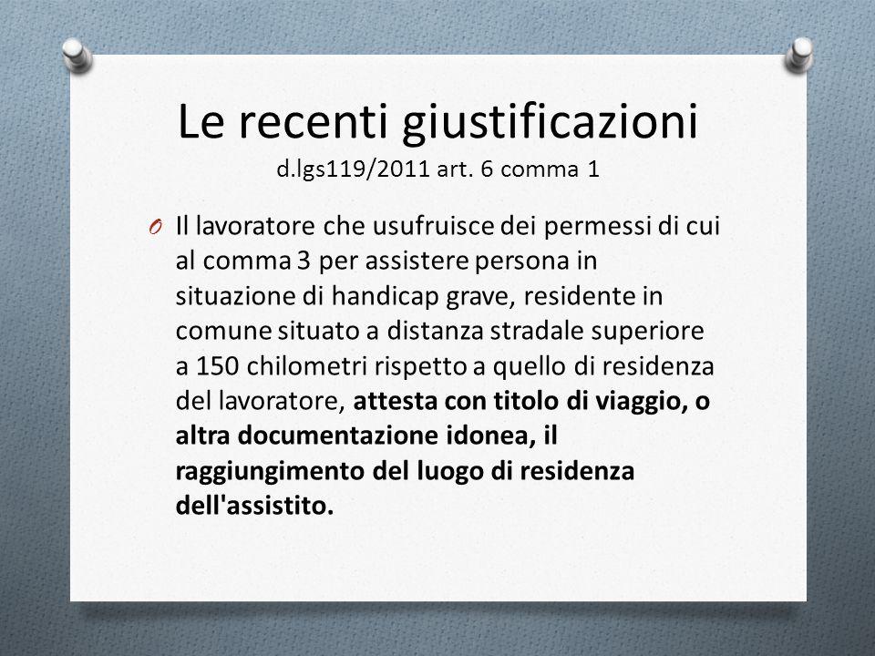 Le recenti giustificazioni d.lgs119/2011 art. 6 comma 1 O Il lavoratore che usufruisce dei permessi di cui al comma 3 per assistere persona in situazi