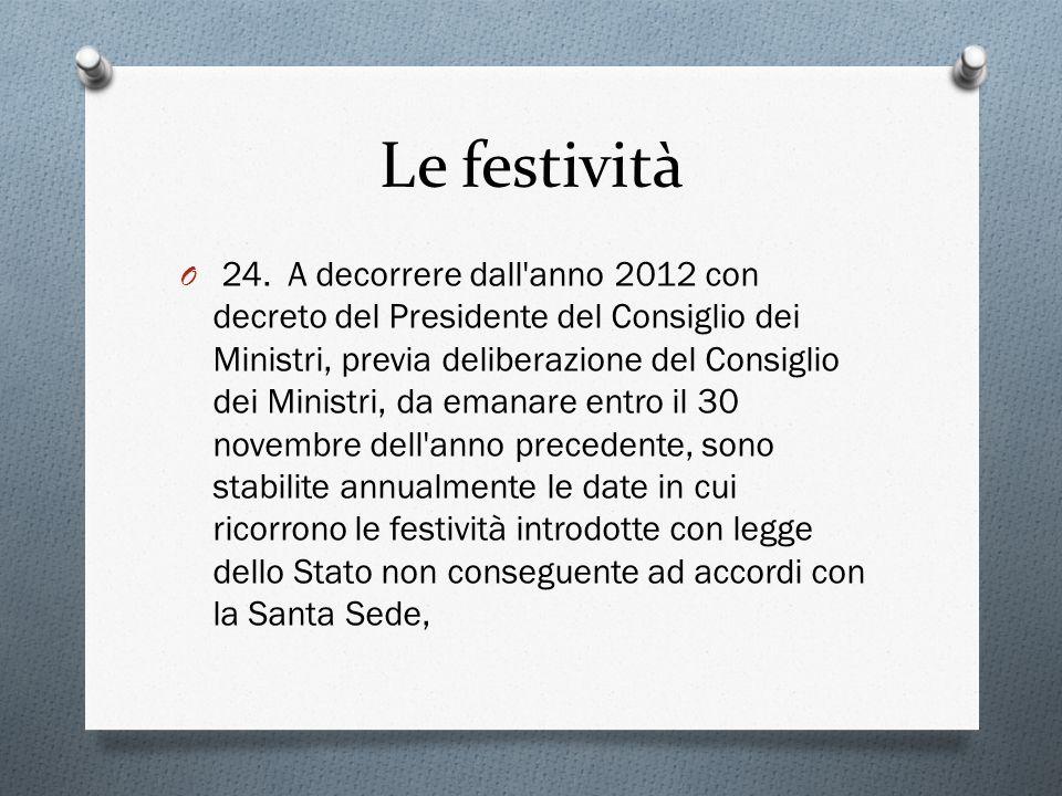 Le festività O 24. A decorrere dall'anno 2012 con decreto del Presidente del Consiglio dei Ministri, previa deliberazione del Consiglio dei Ministri,