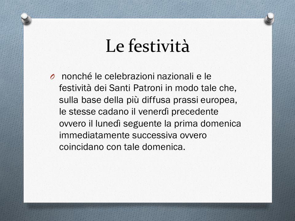 Le festività O nonché le celebrazioni nazionali e le festività dei Santi Patroni in modo tale che, sulla base della più diffusa prassi europea, le ste