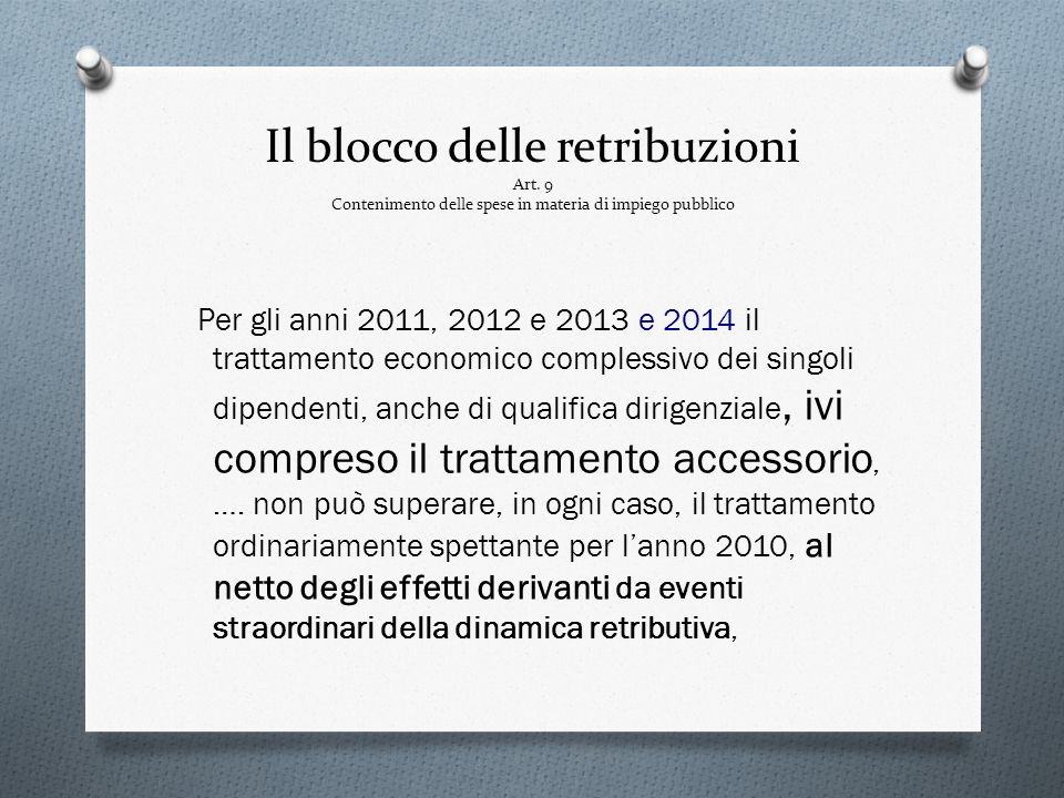 Il blocco delle retribuzioni Art. 9 Contenimento delle spese in materia di impiego pubblico Per gli anni 2011, 2012 e 2013 e 2014 il trattamento econo