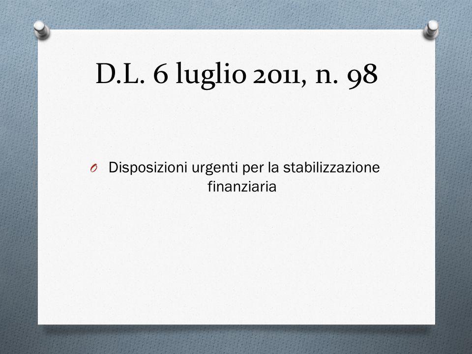 D.L. 6 luglio 2011, n. 98 O Disposizioni urgenti per la stabilizzazione finanziaria