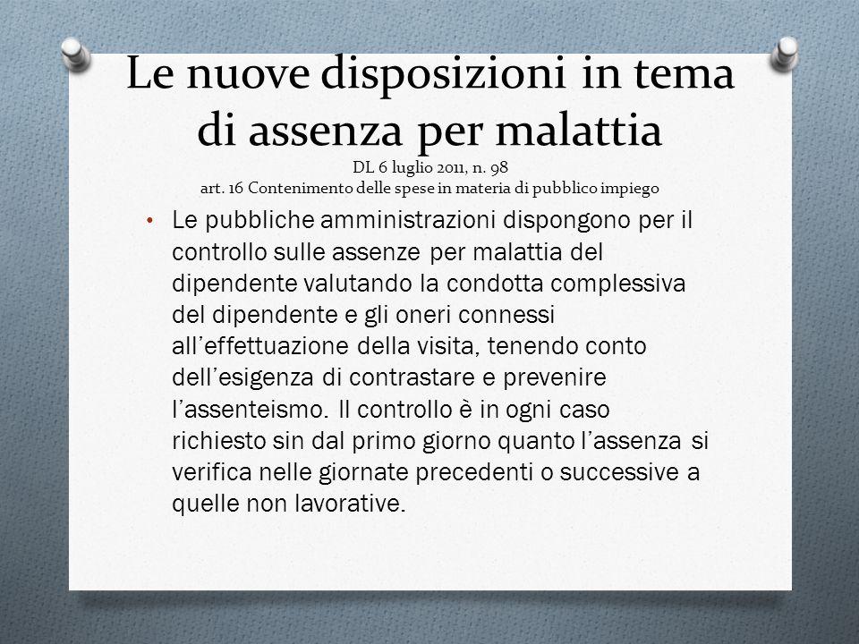 Le nuove disposizioni in tema di assenza per malattia DL 6 luglio 2011, n. 98 art. 16 Contenimento delle spese in materia di pubblico impiego Le pubbl