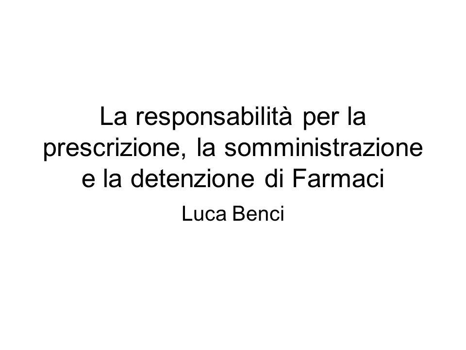 La responsabilità per la prescrizione, la somministrazione e la detenzione di Farmaci Luca Benci