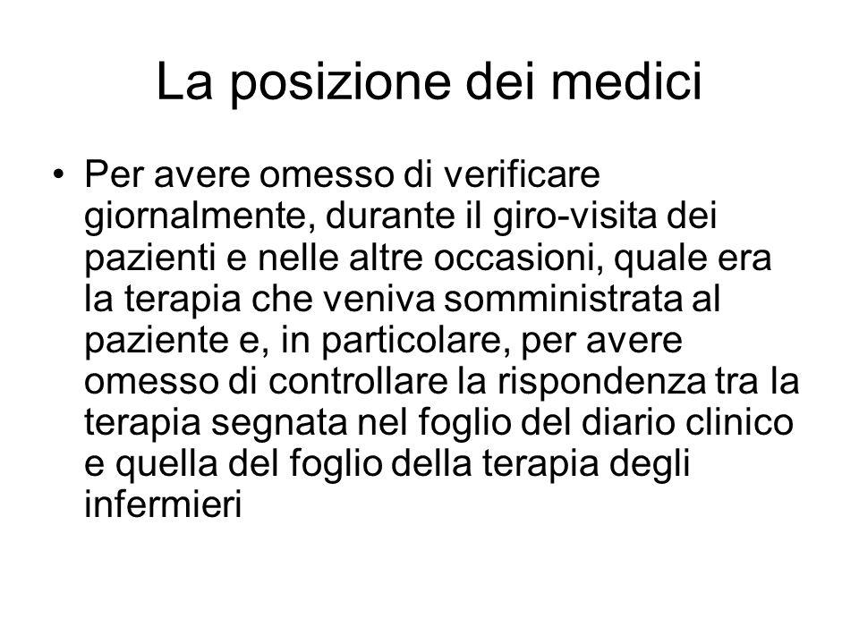 La posizione dei medici Per avere omesso di verificare giornalmente, durante il giro-visita dei pazienti e nelle altre occasioni, quale era la terapia