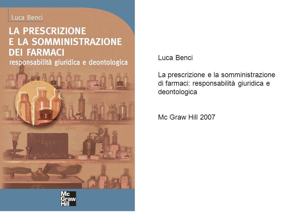 Luca Benci La prescrizione e la somministrazione di farmaci: responsabilità giuridica e deontologica Mc Graw Hill 2007
