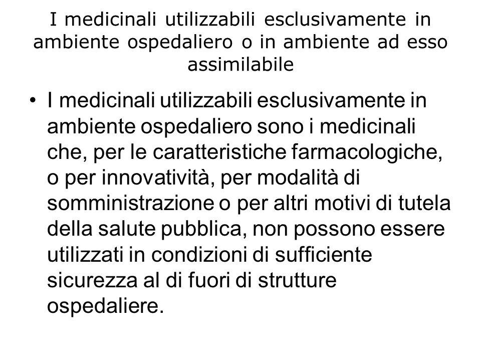 I medicinali utilizzabili esclusivamente in ambiente ospedaliero o in ambiente ad esso assimilabile I medicinali utilizzabili esclusivamente in ambien