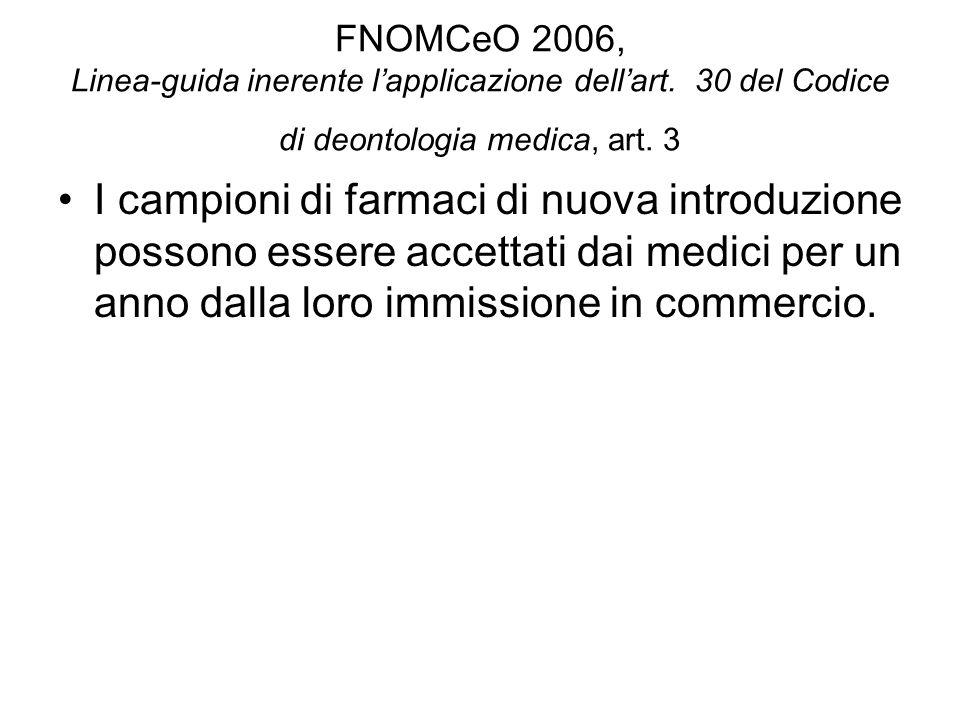 FNOMCeO 2006, Linea-guida inerente lapplicazione dellart. 30 del Codice di deontologia medica, art. 3 I campioni di farmaci di nuova introduzione poss