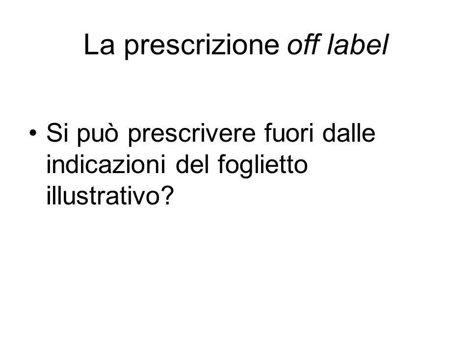 La prescrizione off label Si può prescrivere fuori dalle indicazioni del foglietto illustrativo?