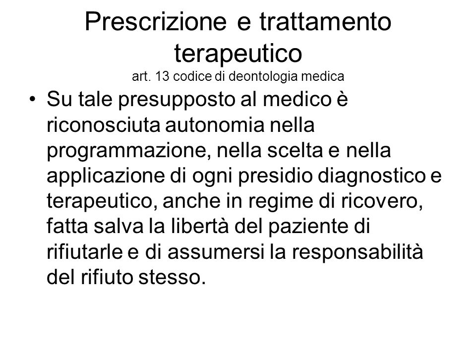 Prescrizione e trattamento terapeutico art. 13 codice di deontologia medica Su tale presupposto al medico è riconosciuta autonomia nella programmazion