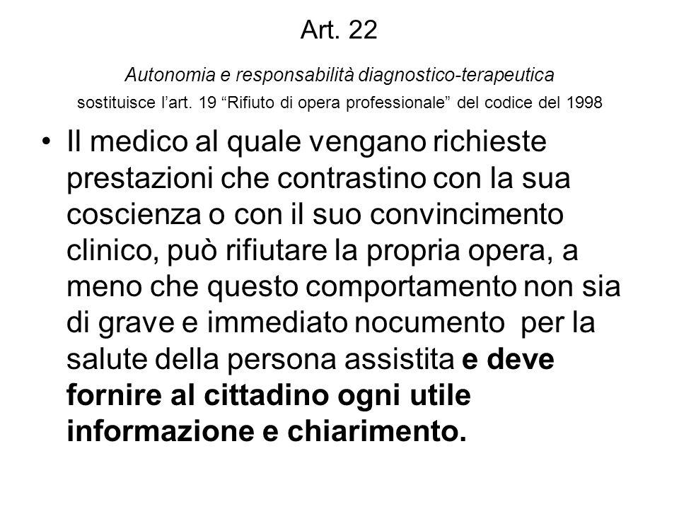 Art. 22 Autonomia e responsabilità diagnostico-terapeutica sostituisce lart. 19 Rifiuto di opera professionale del codice del 1998 Il medico al quale