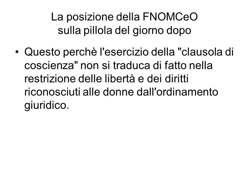 La posizione della FNOMCeO sulla pillola del giorno dopo Questo perchè l esercizio della clausola di coscienza non si traduca di fatto nella restrizione delle libertà e dei diritti riconosciuti alle donne dall ordinamento giuridico.