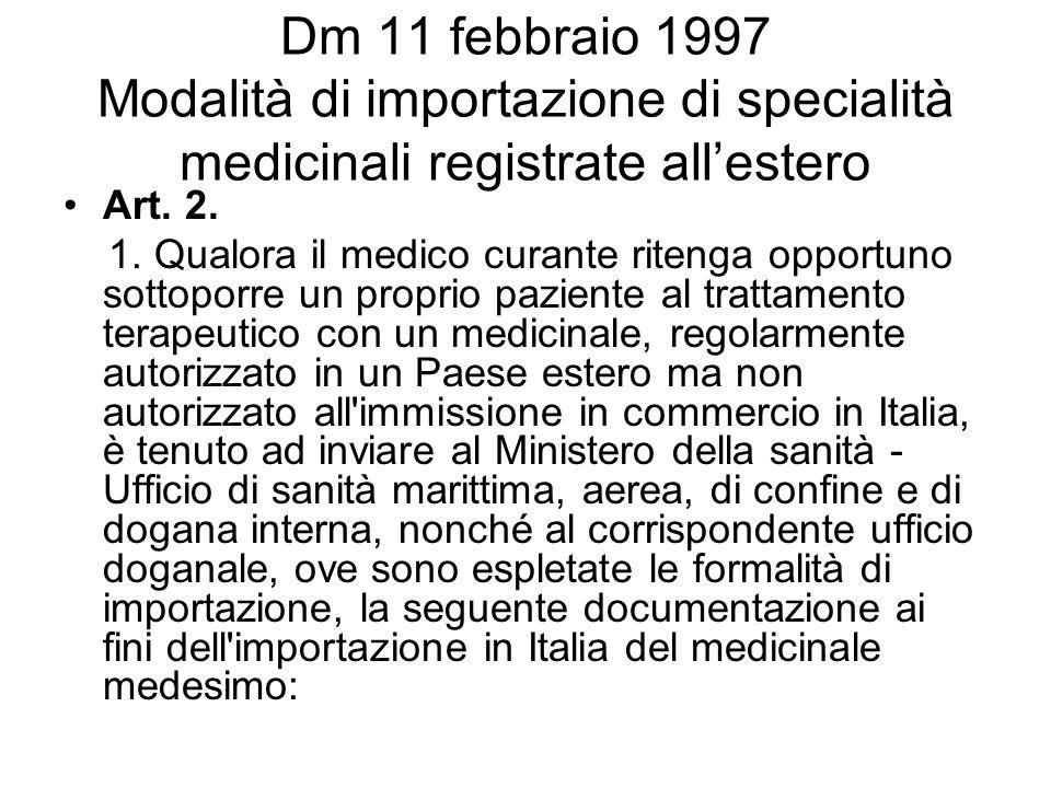 Dm 11 febbraio 1997 Modalità di importazione di specialità medicinali registrate allestero Art. 2. 1. Qualora il medico curante ritenga opportuno sott