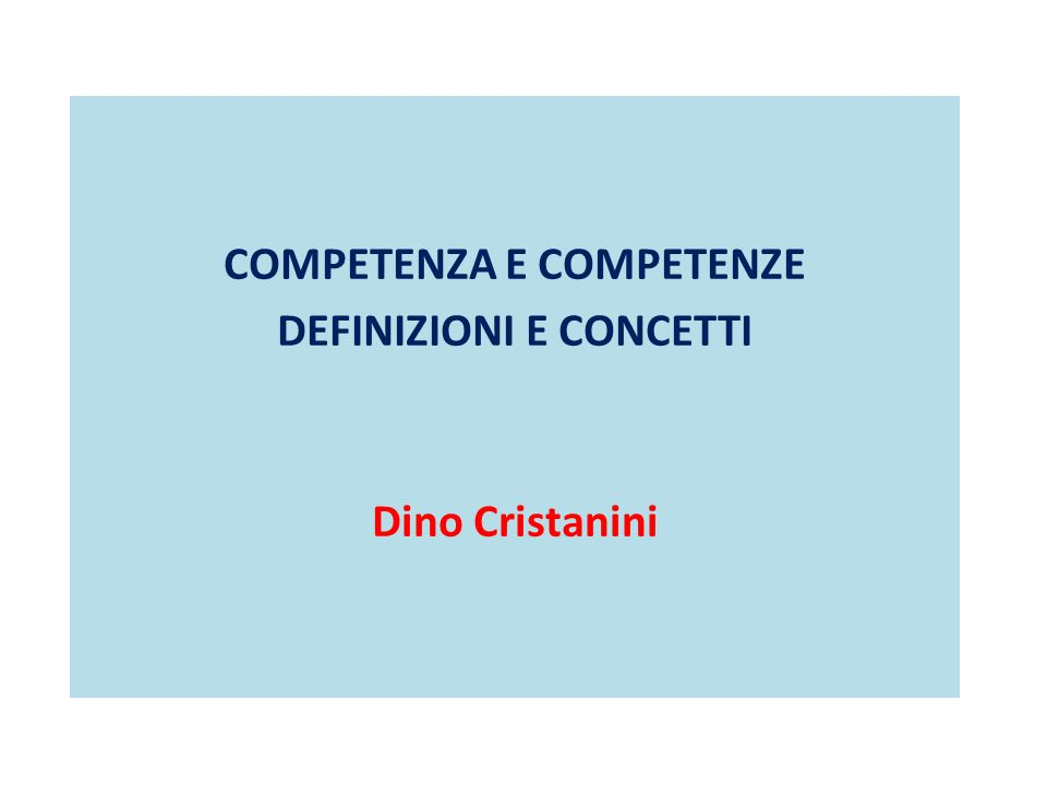 COMPETENZA E COMPETENZE DEFINIZIONI E CONCETTI Dino Cristanini