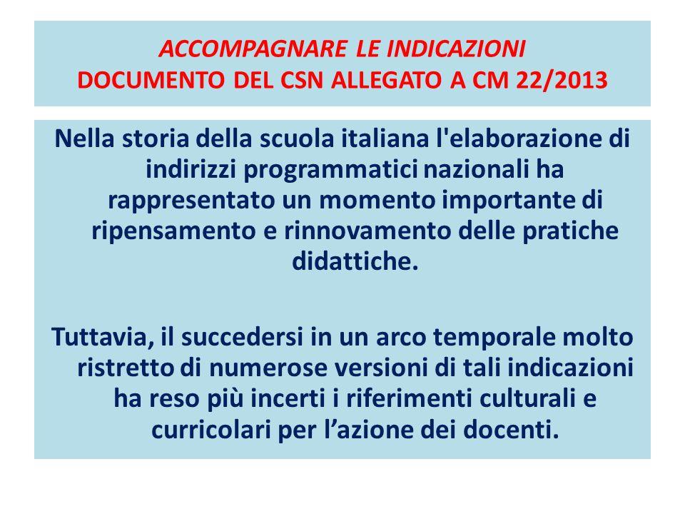ACCOMPAGNARE LE INDICAZIONI DOCUMENTO DEL CSN ALLEGATO A CM 22/2013 Nella storia della scuola italiana l'elaborazione di indirizzi programmatici nazio