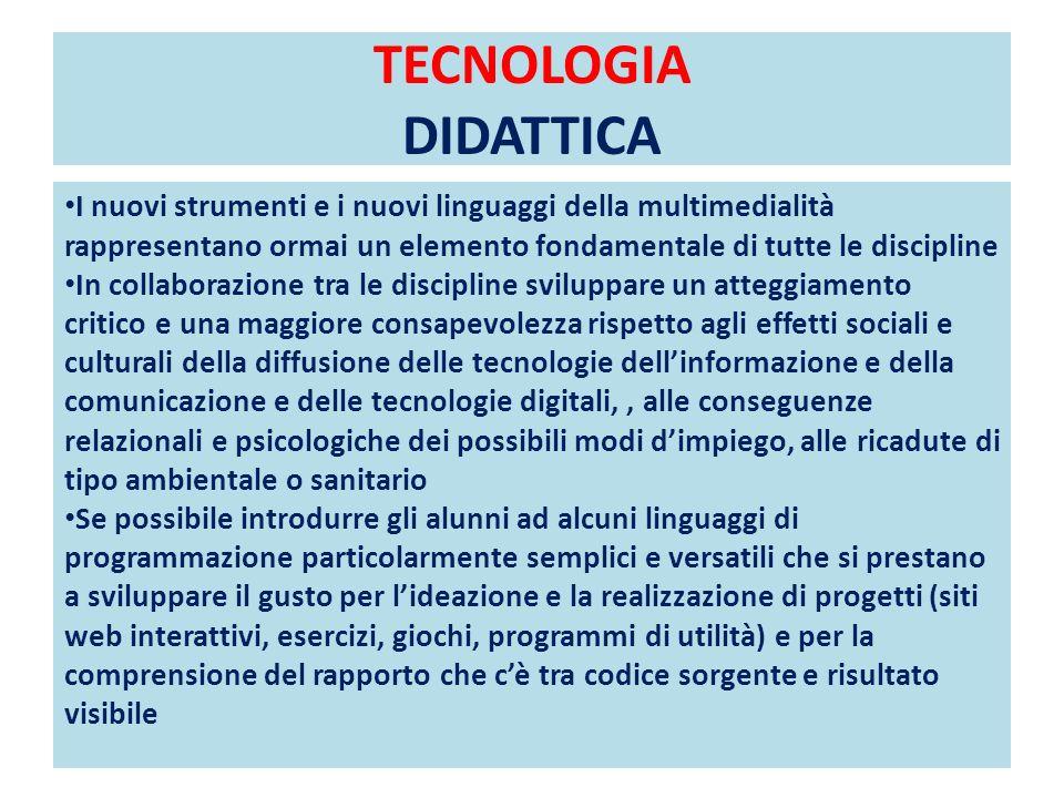 TECNOLOGIA DIDATTICA I nuovi strumenti e i nuovi linguaggi della multimedialità rappresentano ormai un elemento fondamentale di tutte le discipline In