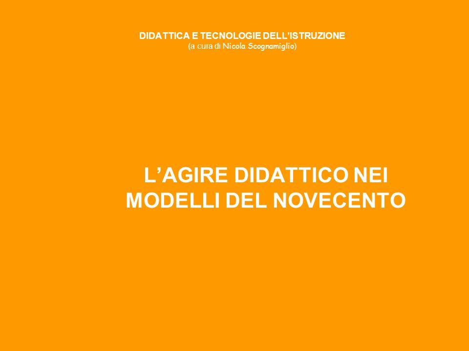 DIDATTICA E TECNOLOGIE DELLISTRUZIONE (a cura di Nicola Scognamiglio ) LAGIRE DIDATTICO NEI MODELLI DEL NOVECENTO