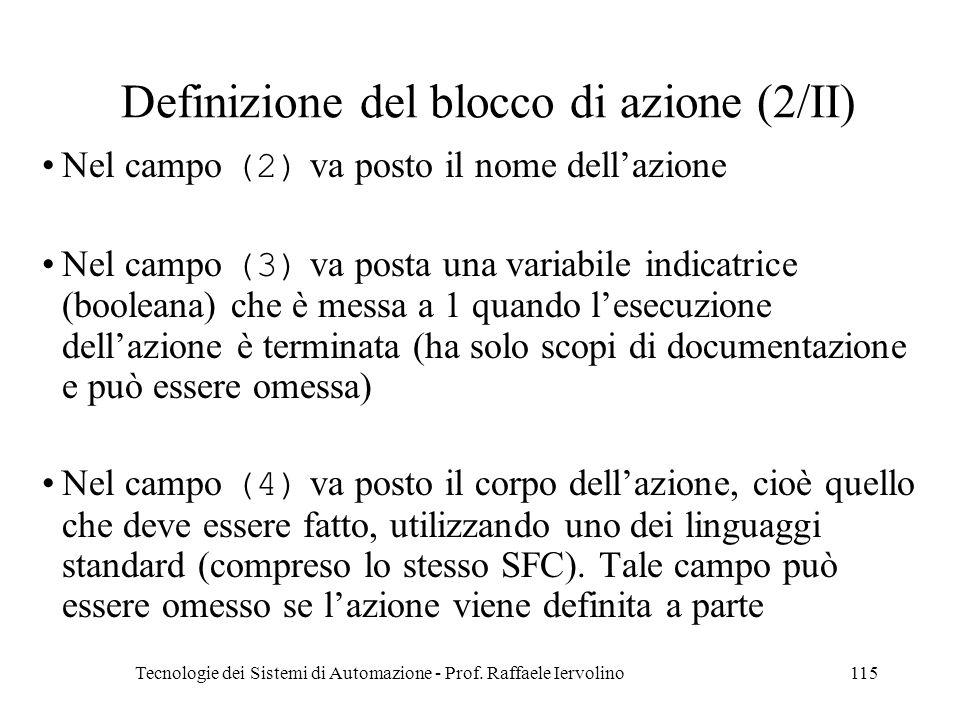 Tecnologie dei Sistemi di Automazione - Prof. Raffaele Iervolino115 Definizione del blocco di azione (2/II) Nel campo (2) va posto il nome dellazione