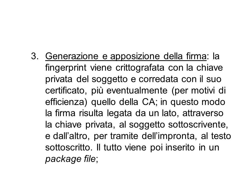 3.Generazione e apposizione della firma: la fingerprint viene crittografata con la chiave privata del soggetto e corredata con il suo certificato, più