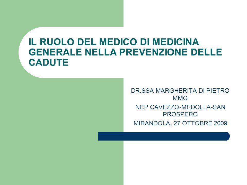 IL RUOLO DEL MEDICO DI MEDICINA GENERALE NELLA PREVENZIONE DELLE CADUTE DR.SSA MARGHERITA DI PIETRO MMG NCP CAVEZZO-MEDOLLA-SAN PROSPERO MIRANDOLA, 27 OTTOBRE 2009