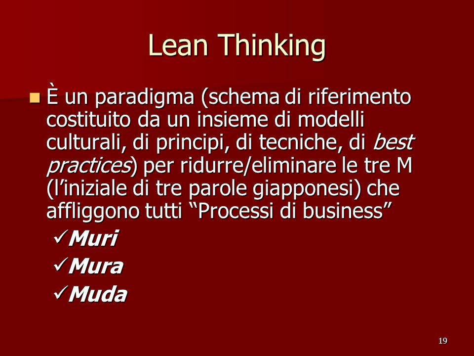 19 Lean Thinking È un paradigma (schema di riferimento costituito da un insieme di modelli culturali, di principi, di tecniche, di best practices) per