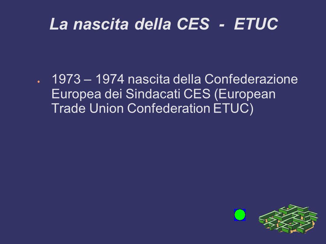 La nascita della CES - ETUC 1973 – 1974 nascita della Confederazione Europea dei Sindacati CES (European Trade Union Confederation ETUC)