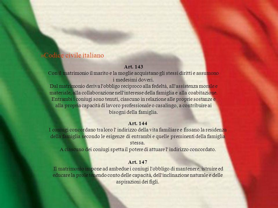 »Codice civile italiano Art. 143 Con il matrimonio il marito e la moglie acquistano gli stessi diritti e assumono i medesimi doveri. Dal matrimonio de