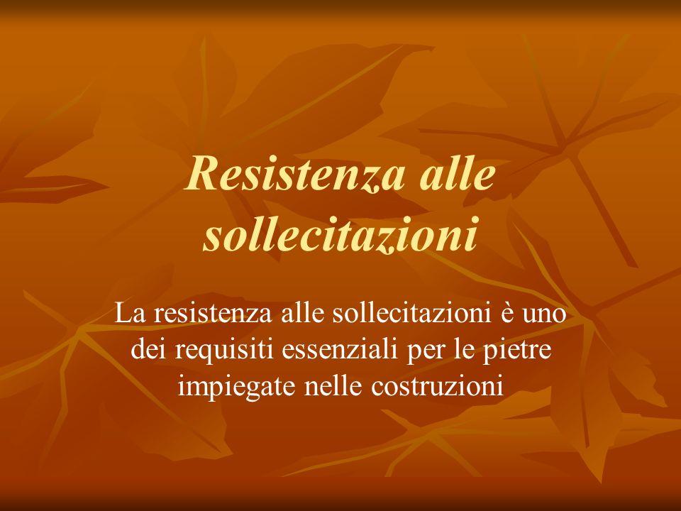 Resistenza alle sollecitazioni La resistenza alle sollecitazioni è uno dei requisiti essenziali per le pietre impiegate nelle costruzioni