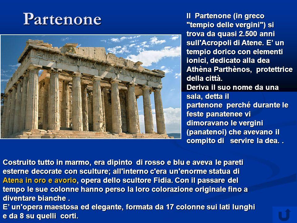 Partenone Il Partenone (in greco tempio delle vergini ) si trova da quasi 2.500 anni sull Acropoli di Atene.
