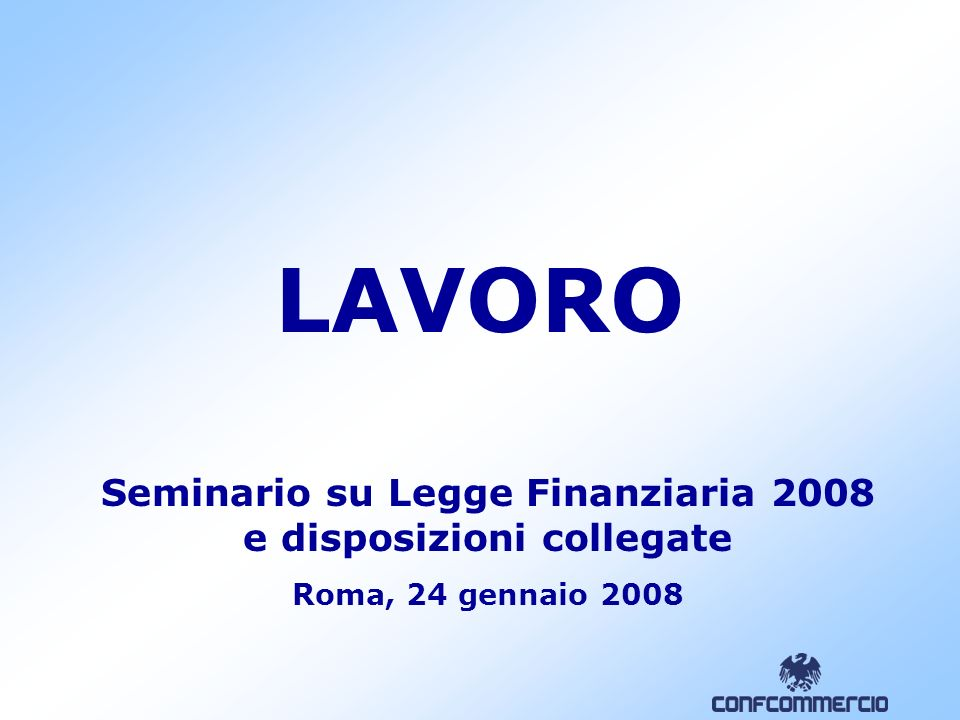 LAVORO Seminario su Legge Finanziaria 2008 e disposizioni collegate Roma, 24 gennaio 2008