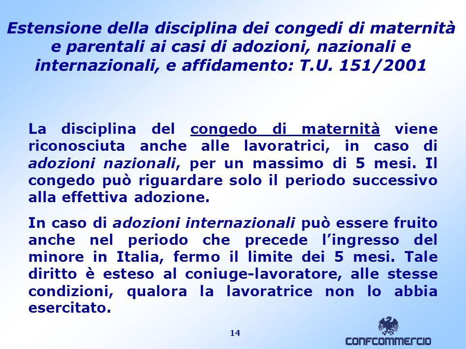 14 Estensione della disciplina dei congedi di maternità e parentali ai casi di adozioni, nazionali e internazionali, e affidamento: T.U. 151/2001 La d