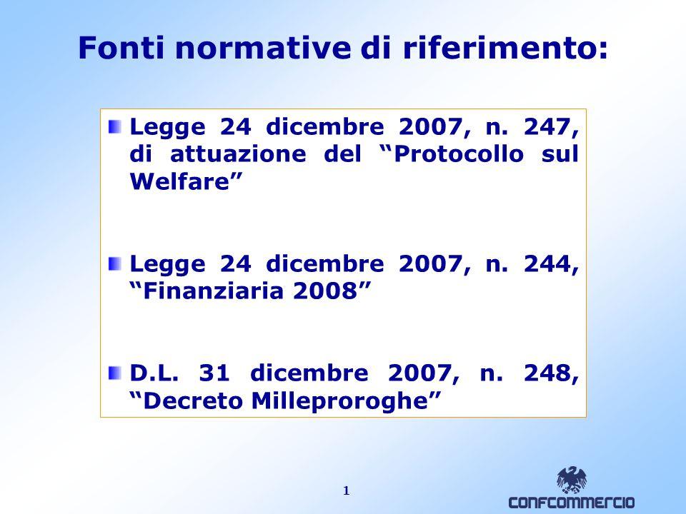1 Fonti normative di riferimento: Legge 24 dicembre 2007, n. 247, di attuazione del Protocollo sul Welfare Legge 24 dicembre 2007, n. 244, Finanziaria