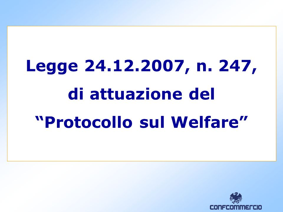 Legge 24.12.2007, n. 247, di attuazione del Protocollo sul Welfare