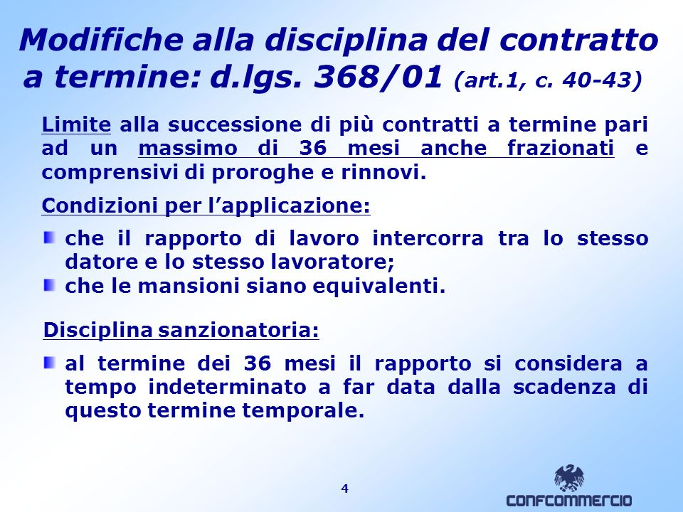 4 Modifiche alla disciplina del contratto a termine: d.lgs. 368/01 (art.1, c. 40-43) che il rapporto di lavoro intercorra tra lo stesso datore e lo st