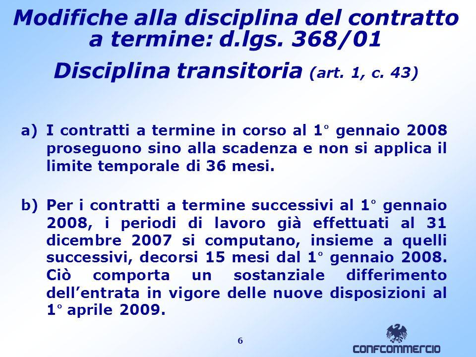 6 a)I contratti a termine in corso al 1° gennaio 2008 proseguono sino alla scadenza e non si applica il limite temporale di 36 mesi. b)Per i contratti